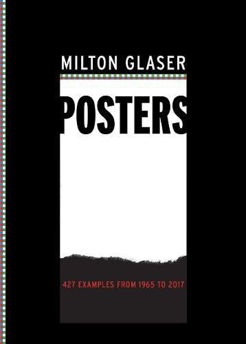 MILTON GLASER POSTERS. 450 Examples from 1965 to 2017
