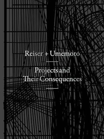 PROJECTS AND THEIR CONSEQUENCES. Reiser + Umemoto