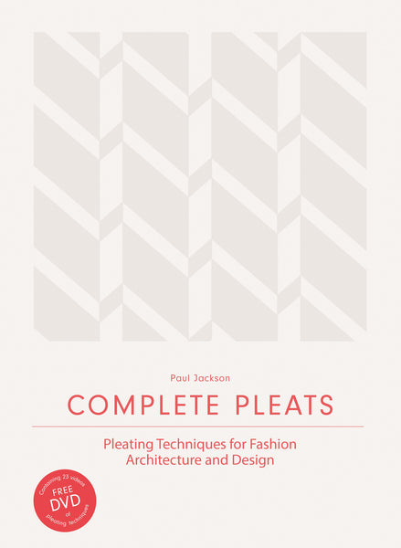 COMPLETE PLEATS. Pleating Techniques for Fashion, Architecture and Design