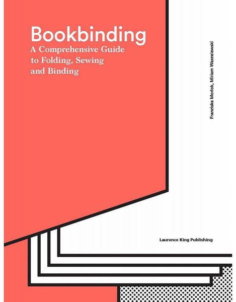 BOOKBINDING. The Complete Guide to Folding, Sewing & Binding