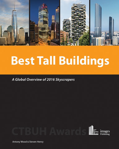 BEST TALL BUILDINGS. A Global Overview of 2016 Skyscrapers