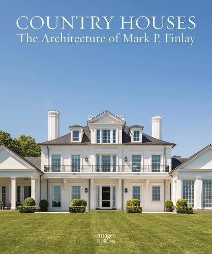 COUNTRY HOUSES. The Architecture of Mark P. Finlay