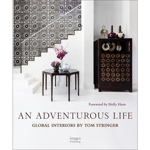 AN ADVENTUROUS LIFE. Global Interiors by Tom Stringer