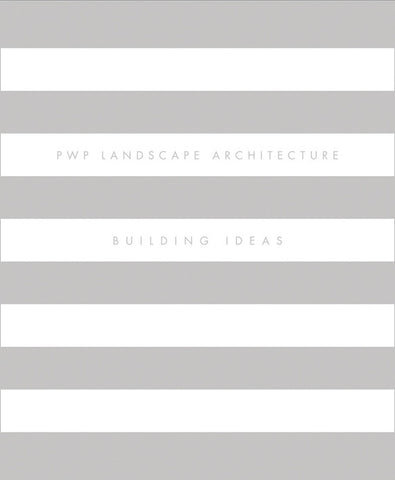 PWP LANDSCAPE ARCHITECTURE. Building Ideas