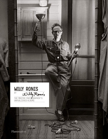 WILLY RONIS BY WILLY RONIS. The Master Photographer's Unpublished Albums