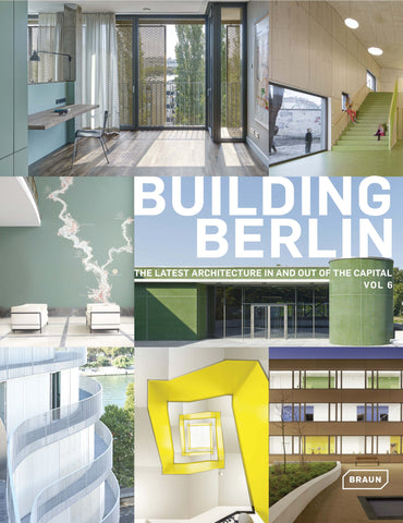 BUILDING BERLIN Vol.6. The Latest Architecture In and Out of the Capital