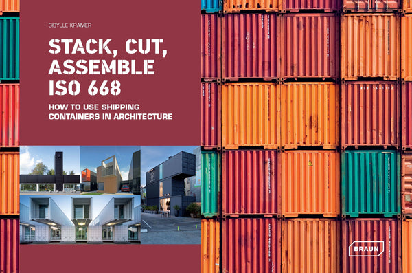 STACK, CUT, ASSEMBLE ISO 668. How to use shipping Containers in Architecture