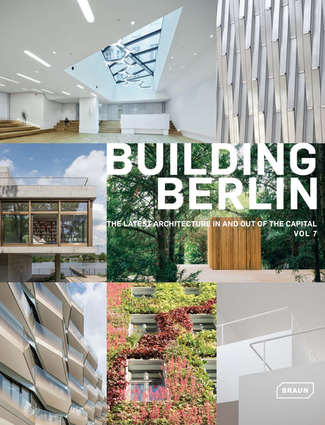 BUILDING BERLIN Vol.7. The Latest Architecture In and Out of the Capital