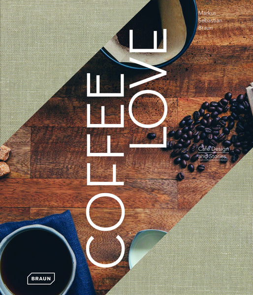 COFFEE LOVE. Café Design & Stories