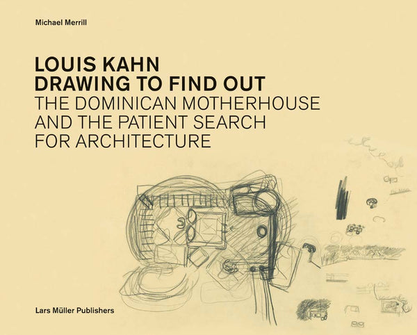 LOUIS KAHN: DRAWING TO FIND OT