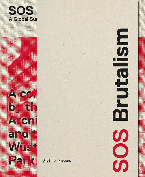 SOS BRUTALISM. A Global Survey (2 Voll.)