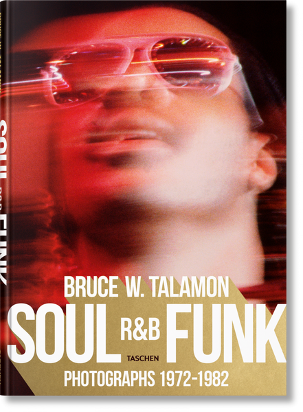 BRUCE W. TALAMON. Soul. R&B. Funk: Photographs 1972–1982