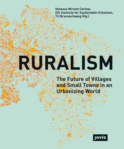 RURALISM. The Future of Villages and Small Towns in an Urbanizing World