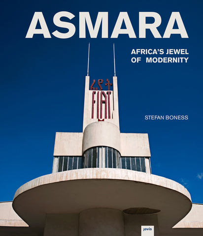 ASMARA. Africa's Jewel of Modernity