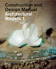 ARCHITECTURAL MODELS. Construction and Design Manual