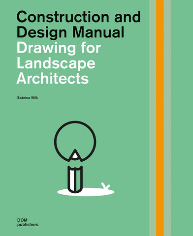 DRAWING FOR LANDSCAPE ARCHITECTS (2nd Edition). Construction and Design Manual