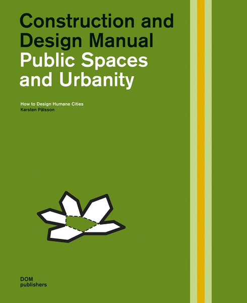PUBLIC SPACES AND URBANITY. Construction and Design Manual: How to Design Humane Cities
