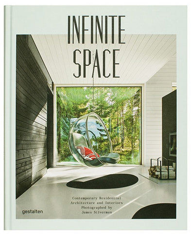 INFINITE SPACE. Contemporary Residential Architecture and Interiors photographed by James Silverman