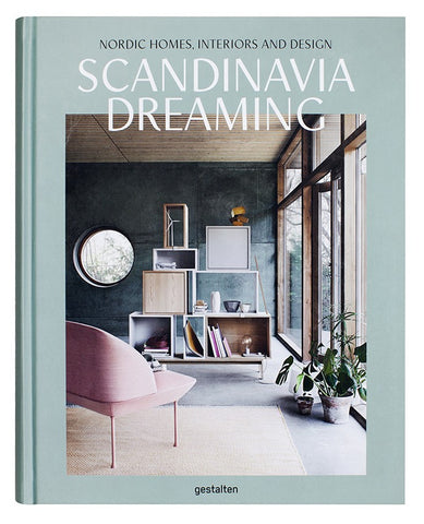 SCANDINAVIA DREAMING. Nordic Homes, Interiors and Design