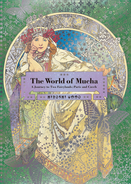 THE WOLRD OF MUCHA. A Journey to Two Fairylands: Paris and Czech