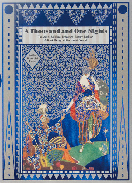 A THOUSAND AND ONE NIGHT. The Art of Folklore, Literature, Poetry, Fashion & Book Design of the Islamic World