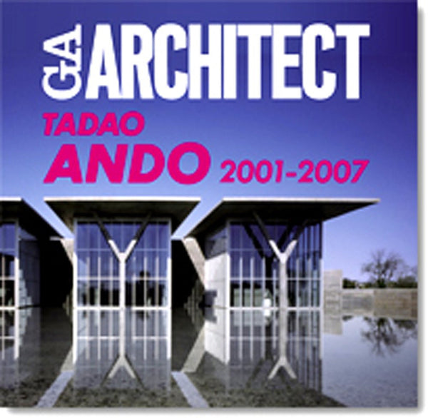 GA ARCHITECT. Tadao Ando 2001-2007
