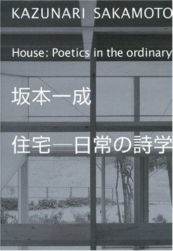 KAZUNARI SAKAMOTO.: House, Poetics in The Ordinary