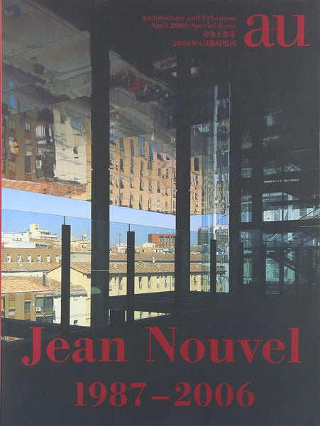 A+U 04:2006 SPECIAL ISSUE: Jean Nouvel 1987-2006