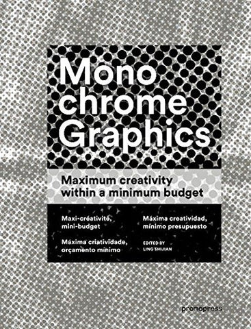 MONOCHROME GRAPHICS. Maximum Creativity within a minimum Budget