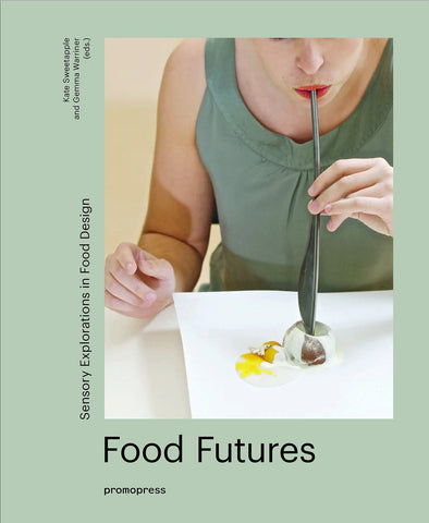 FOOD FUTURES. Sensory Explorations in Food Design