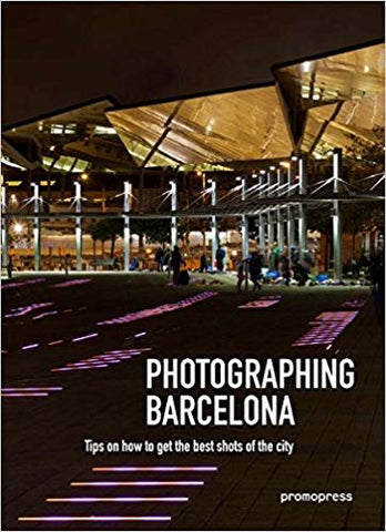 PHOTOGRAPHING BARCELONA. Tips on how to get the best Shots of the City