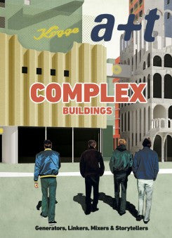 A+T 48: COMPLEX BUILDINGS. Generators, Linkers, Mixers & Storytellers