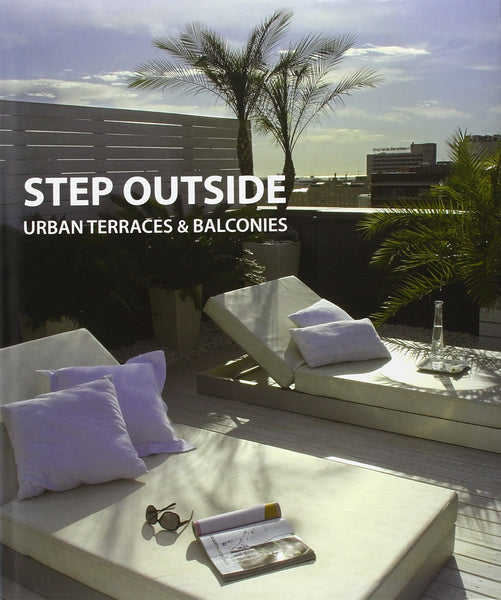 STEP OUTSIDE. Urban Terraces & Balconies