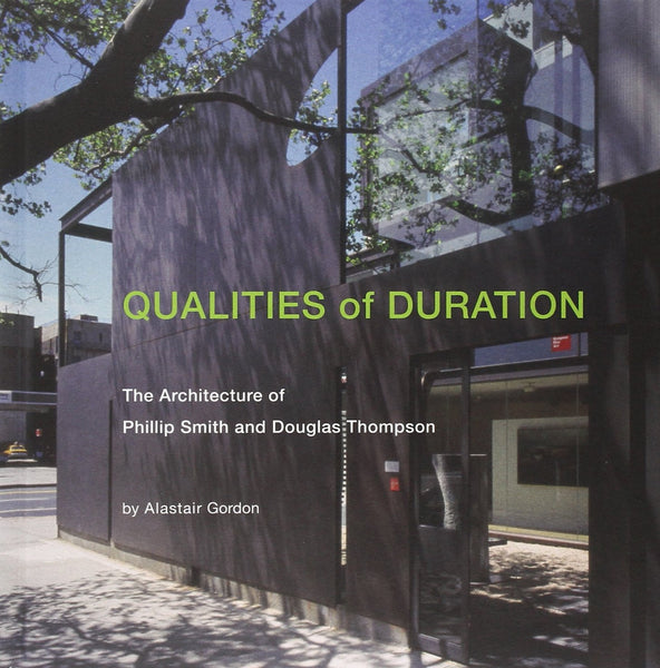 QUALITIES OF DURATION. The Architecture of Philip Smith and Douglas Thompson