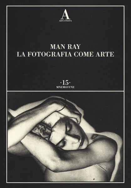 MAN RAY. La Fotografia come Arte