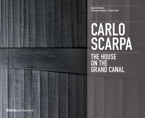 CARLO SCARPA. THE HOUSE ON THE GRAND CANAL
