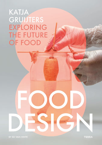 FOOD DESIGN. Katja Gruijters: Exploring the Future of Food