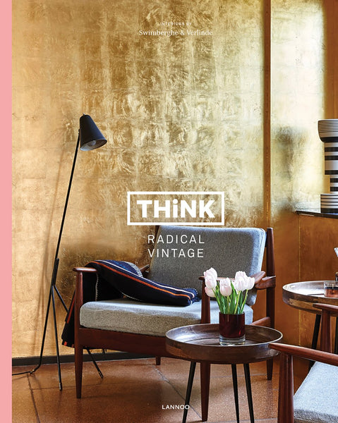 THINK RADICAL VINTAGE. Interiors by Swimberghe & Verlinde