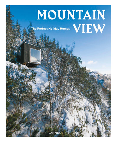 MOUNTAIN VIEW. The Perfect Holiday Homes; Nature Retreats (Vol. I)