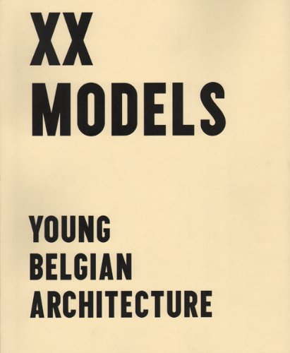 XX MODELS. Young Belgian Architects