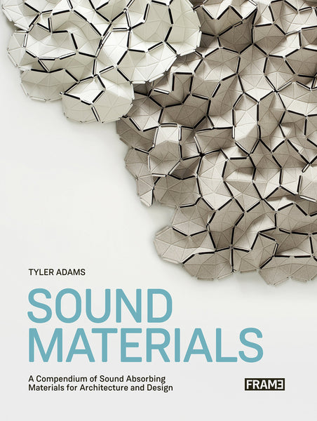 SOUND MATERIALS. A Compendium of Sound Absorbing Materials for Architecture and Design