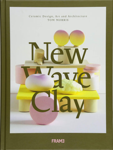 NEW WAVE CLAY. Ceramic Design, Art and Architecture