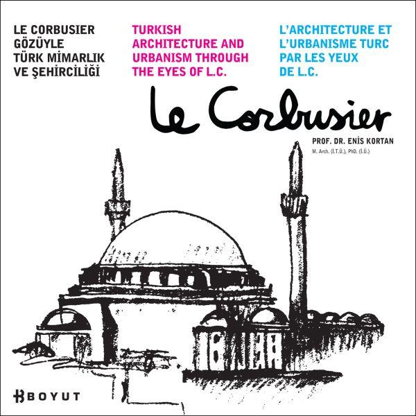 LE CORBUSIER. Turkish Architecture and Urbanism