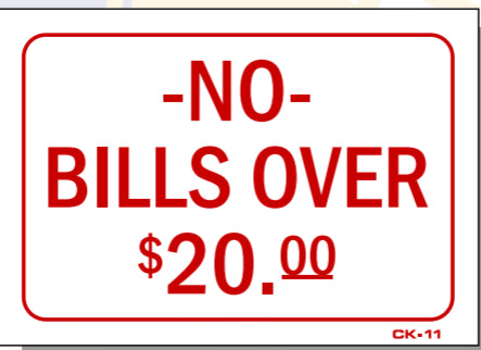 No Bills Over $20.00 Sign, CK11