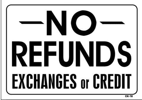 NO REFUNDS Exchanges or Credit Sign, CK18