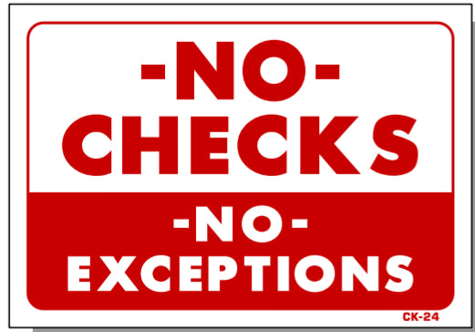 No Checks No Exceptions Sign, CK24
