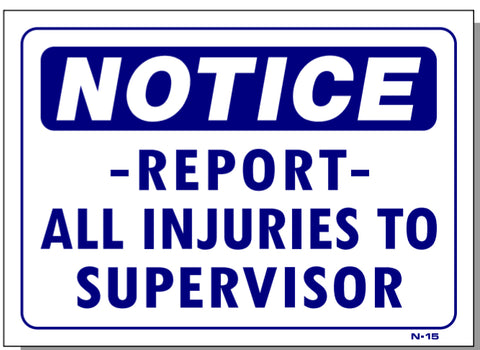 Notice-Report All Injuries To Supervisor Sign, N15
