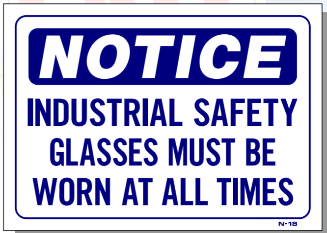Notice-Industrial Safety Glasses Must Be Worn At All Times Sign, N18