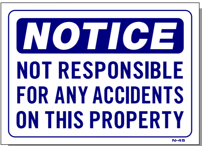 Notice-Not Responsible For Any Accidents On This Property Sign, N45
