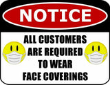 COVID-19 SIGN, ALL CUSTOMERS ARE REQUIRED TO WEAR FACE COVERINGS